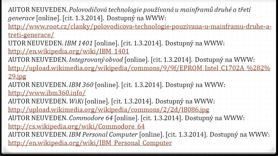 AUTOR NEUVEDEN. Polovodičová technologie používaná u mainframů druhé a třetí generace [online]. [cit. 1.3.2014]. Dostupný na WWW: http://www.root.cz/clanky/polovodicova-technologie-pouzivana-u-mainframu-druhe-a-treti-generace/